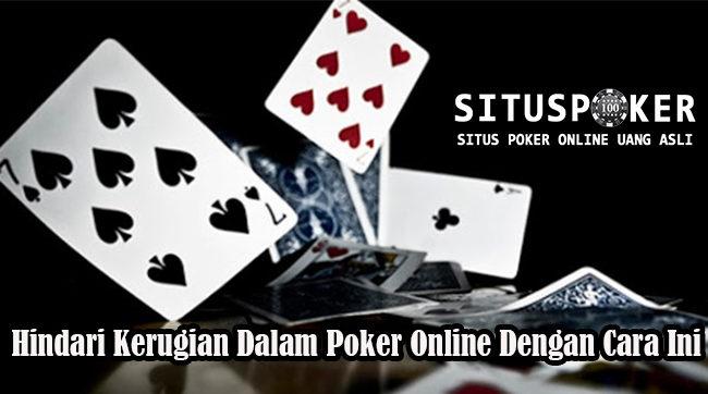 Hindari Kerugian Dalam Poker Online Dengan Cara Ini